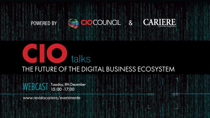 """CIO Council și RevistaCARIERE organizează evenimentul online CIO TALKS - Powered by CIO Council cu tema """"The Future of the Digital Business Ecosystem"""" -marți,8 decembrie, între orele 15:00-17:00"""