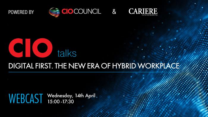 """CIO Council și RevistaCARIERE organizează o nouă ediție CIO TALKS """"Digital first. The new era of hybrid workplace"""""""
