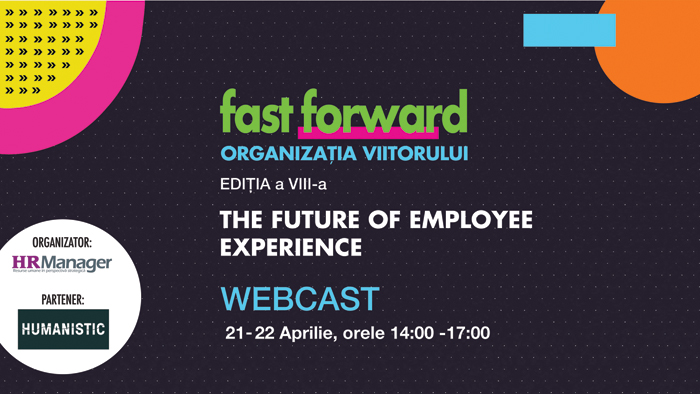 FAST FORWARD. ORGANIZAȚIA VIITORULUI: THE FUTURE OF EMPLOYEE EXPERIENCE